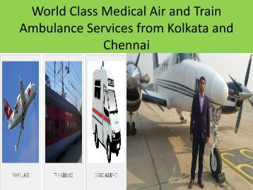 World Class Medical Air and Train Ambulance Services form Chennai and Kolkata