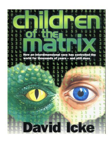 [EN] - David Icke - Children of the Matrix - How an Interdimensional Race has Controlled the World for Thousands of Years-and Still Does (2001)
