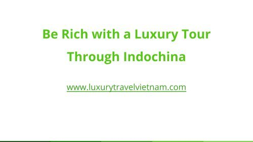Be Rich with a Luxury Tour Through Indochina