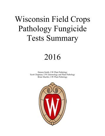 Wisconsin Field Crops Pathology Fungicide Tests Summary 2016