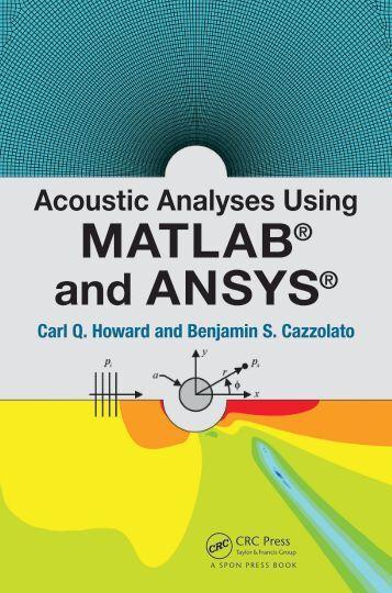 Acoustic Analyses Using Matlab® and Ansys® - Carl Q. Howard, Benjamin S. Cazzolato (CRC, 2015)