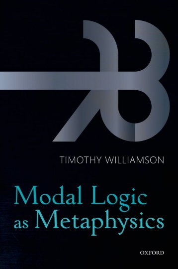 Timothy Williamson - Modal Logic as Metaphysics