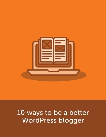 10 ways to be a better WordPress blogger