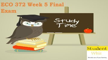 ECO 372 Week 5 Final Exam