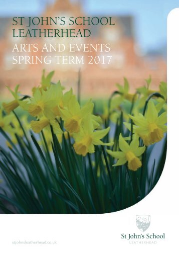 ST JOHN'S SCHOOL LEATHERHEAD ARTS AND EVENTS SPRING TERM 2017