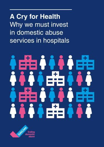 A Cry for Health Why we must invest in domestic abuse services in hospitals