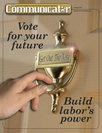 Vote for your future Build labor's power - The Communicator