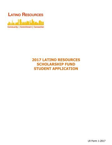 2017 LATINO RESOURCES SCHOLARSHIP FUND STUDENT APPLICATION