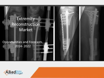 Extremity Reconstruction Market Segments, Analysis and Forecasts