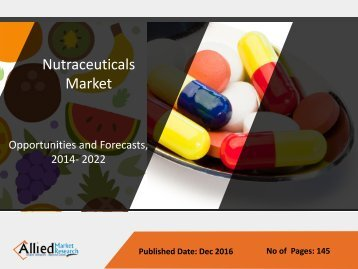 Nutraceuticals Market - Global Industry Analysis 2022