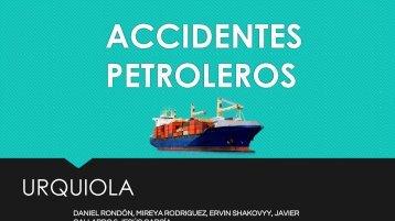 Accidentes Petroleros - Urquiola