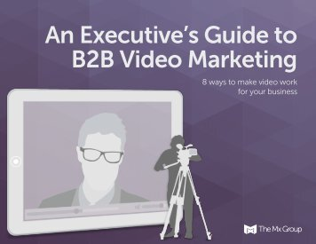An Executive's Guide to B2B Video Marketing