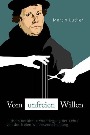 Martin Luther: Vom unfreien Willen