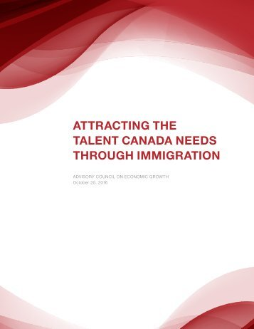 ATTRACTING THE TALENT CANADA NEEDS THROUGH IMMIGRATION