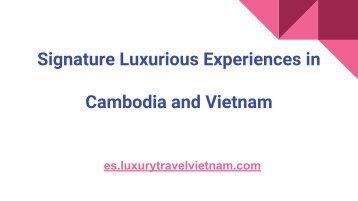 Signature Luxurious Experiences in Cambodia and Vietnam