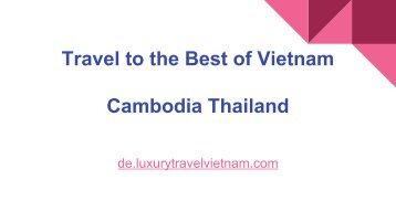 Travel to the Best of Vietnam Cambodia Thailand