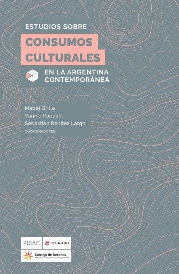 ESTUDIOS SOBRE CONSUMOS CULTURALES EN LA ARGENTINA CONTEMPORÁNEA