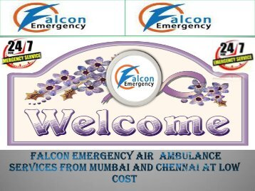 Get Benefit India's best Air Ambulance Services in Mumbai and Chennai by Falcon Emergency