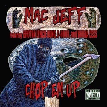 Chop Em Up - Mac Jeff featuring Brotha Lynch Hung, C-Dubb, and Booda Cess