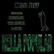 Hella Popular - Mac Jeff featuring Husalah, The Jacka, and L-Love