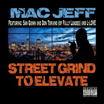 Street Grind to Elevate - Mac Jeff featuring San Quinn, Don Toriano (of Fully Loaded), and L-Love