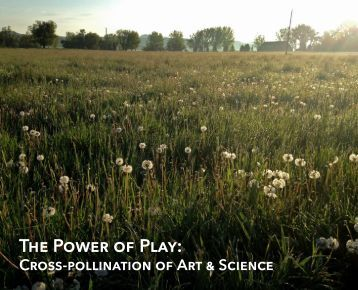 The Power of Play: Cross-Pollination of Art & Science