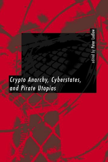 Crypto Anarchy, Cyberstates, and Pirate Utopias - Monoskop