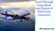 Travel Through Long Island And Explore It With Good Limousine