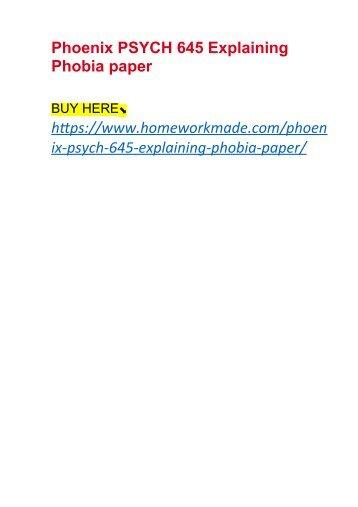 Phoenix PSYCH 645 Explaining Phobia paper