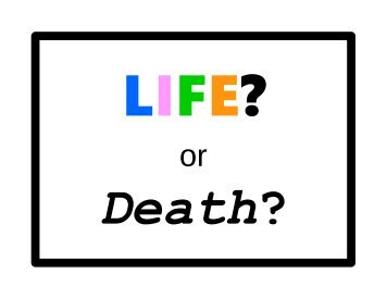 LIFE? or Death?