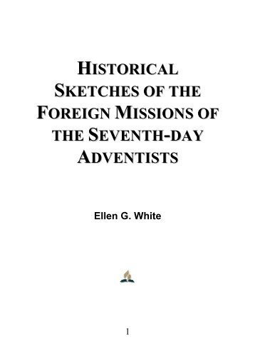 Historical Sketches of the Foreign Missions of the Seventh-day Adventists - Ellen G. White
