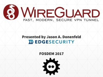 Presented by Jason A Donenfeld FOSDEM 2017