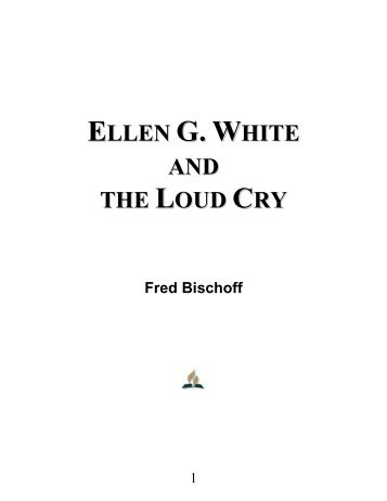 Ellen G. White and the Loud Cry - Fred Bischoff