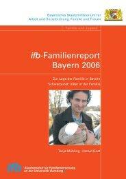 ifb-Familienreport Bayern 2006. Zur Lage der Familie - ifb - Bayern
