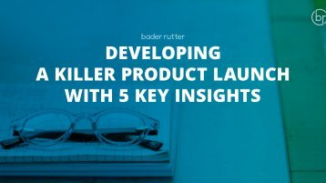 DEVELOPING A KILLER PRODUCT LAUNCH WITH 5 KEY INSIGHTS