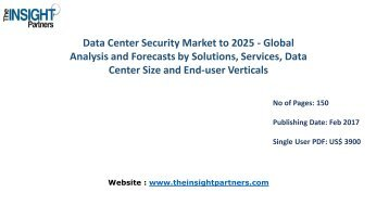 Data Center Security Market SWOT Analysis, Key Developments and Trends 2025 |The Insight Partners