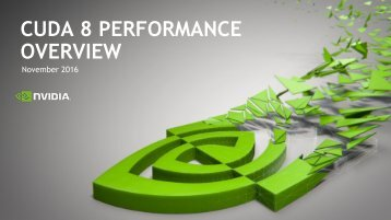 CUDA 8 PERFORMANCE OVERVIEW