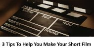 3 Tips To Help You Make Your Short Film