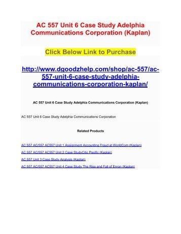 AC 557 Unit 6 Case Study Adelphia Communications Corporation (Kaplan)