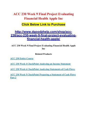 week 9 acc 230 evaluating financial health For more course tutorials visit wwwuophelpcom final project: evaluating financial health resources: appendix a, ch 1 powerpoint®, and ch 6 of understanding financial statements write a 750- to 1,050-word paper evaluating the financial health of a company.