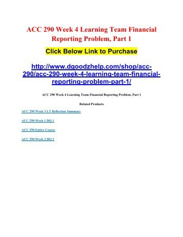 ACC 290 Week 4 Learning Team Financial Reporting Problem, Part 1