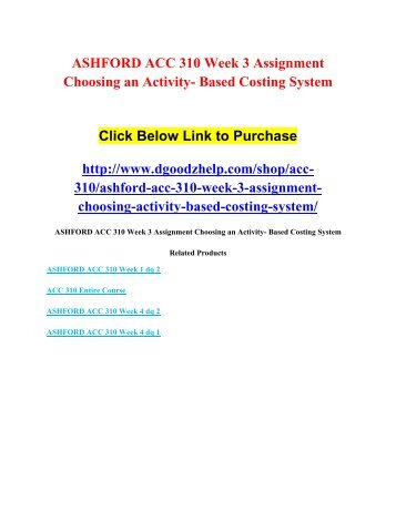 ASHFORD ACC 310 Week 3 Assignment Choosing an Activity- Based Costing System