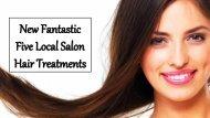 New Fantastic Five Local Salon Hair Treatments