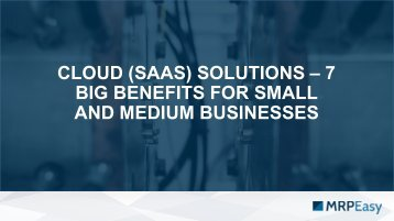 Cloud (SaaS) Solutions: 7 Big Benefits for Small and Midsized Businesses.