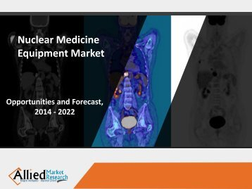 Global Nuclear Medicine Equipment Market Expected to Reach $2,647 Million, by 2022