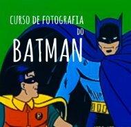 Curso de Fotografia do BATMAN