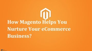 How Magento helps you nurture your e-commerce business?