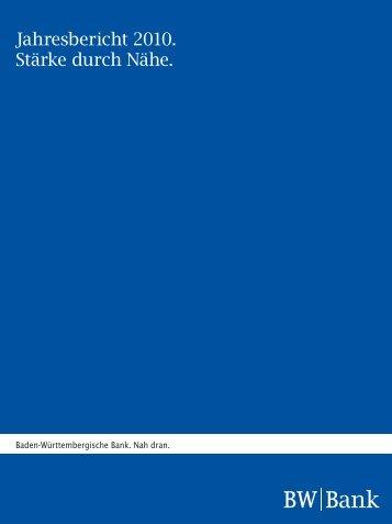 Jahresbericht 2010. Stärke durch Nähe. - BW-Bank