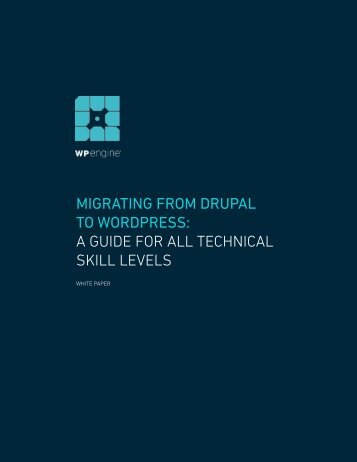 MIGRATING FROM DRUPAL TO WORDPRESS A GUIDE FOR ALL TECHNICAL SKILL LEVELS