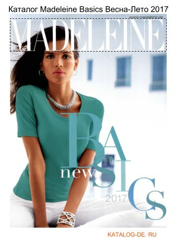 Каталог madeleine basics Весна-Лето 2017.Заказывай на www.katalog-de.ru или по тел. +74955404248.